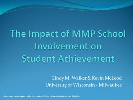Cindy M. Walker & Kevin McLeod University of Wisconsin - Milwaukee Based upon work supported by the National Science Foundation Grant No. 0314898.