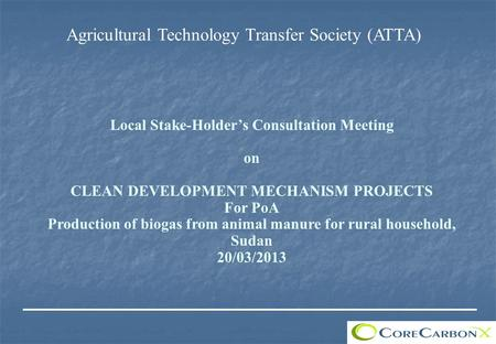 Agricultural Technology Transfer Society (ATTA) Local Stake-Holder's Consultation Meeting on CLEAN DEVELOPMENT MECHANISM PROJECTS For PoA Production of.
