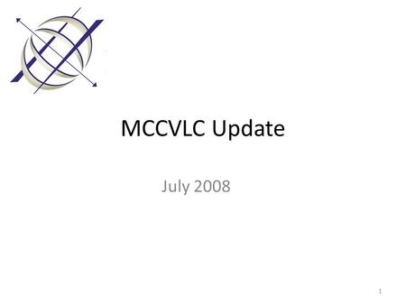 MCCVLC Update July 2008 1. So what does this mean for us? It means that we have been on the right track since the MCCA Board of Directors.