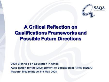 A Critical Reflection on Qualifications Frameworks and Possible Future Directions 2008 Biennale on Education in Africa Association for the Development.