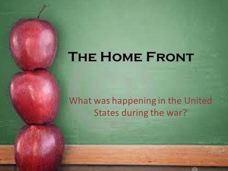 The Home Front What was happening in the United States during the war?