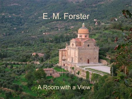 E. M. Forster A Room with a View. Structure Two Major Settings Florence England Symbolism related to place, name, and chapter titles.