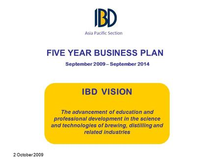 2 October 2009 September 2009 – September 2014 IBD VISION The advancement of education and professional development in the science and technologies of.