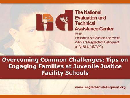 Overcoming Common Challenges: Tips on Engaging Families at Juvenile Justice Facility Schools.