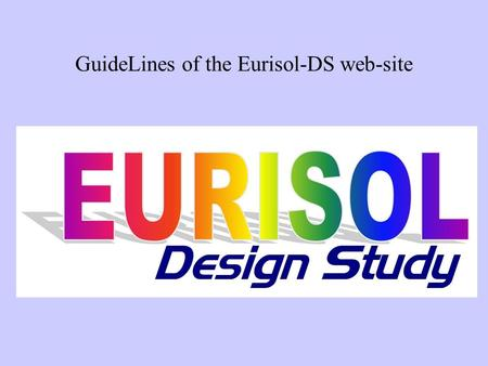 GuideLines of the Eurisol-DS web-site. α-version web site: Word-art with font: (TT) Arial Black Italic font: (TT) Niamey regular.