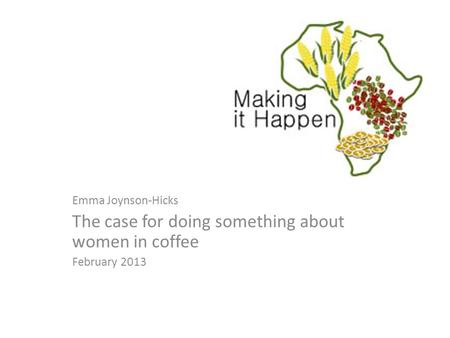 Emma Joynson-Hicks The case for doing something about women in coffee February 2013.