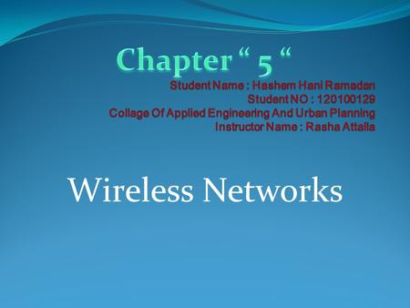 Wireless Networks This section Contain : 1) Wireless Basics. 2) Bluetooth. 3) Wi-Fi. 4) Wi-Fi Equipment. 5)Wi-Fi Setup.