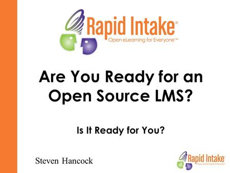 Are You Ready for an Open Source LMS? Is It Ready for You? Steven Hancock.