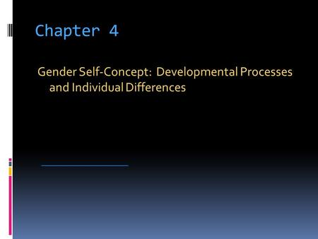 Chapter 4 Gender Self-Concept: Developmental Processes and Individual Differences ____________________.