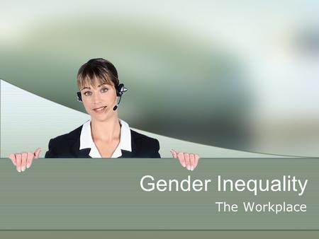 Gender Inequality The Workplace. Discrimination Patriarchy- a system in which men are dominant over women. Sexism: set of beliefs, attitudes, norms and.