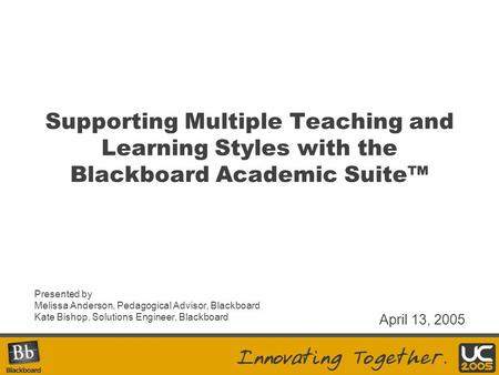 Supporting Multiple Teaching and Learning Styles with the Blackboard Academic Suite™ Presented by Melissa Anderson, Pedagogical Advisor, Blackboard Kate.