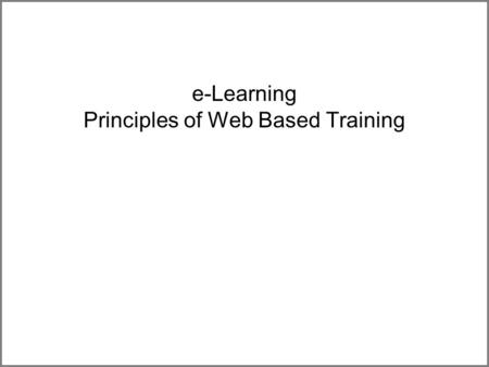 E-Learning Principles of Web Based Training. 2 Outline What is e-Learning? e-Learning Tools and Technologies Learning Management Systems Learning Content.