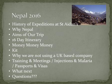 History of Expeditions at St Aidan's Why Nepal Aims of Our Trip 16 Day Itinerary Money Money Money Kit Why we are not using a UK based company Training.