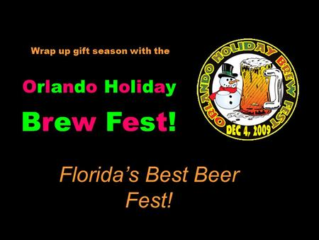 Wrap up gift season with the Orlando HolidayOrlando Holiday Florida's Best Beer Fest! Brew Fest!Brew Fest!