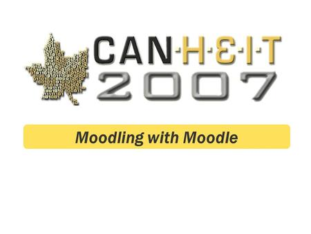 Moodling with Moodle. CANHEIT | Power Through Collaboration | May 27-30, 2007 | Moodling with Moodle Agenda About us Why start a pilot? About Moodle The.