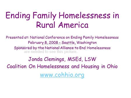 Ending Family Homelessness in Rural America Presented at: National Conference on Ending Family Homelessness February 8, 2008 - Seattle, Washington Sponsored.
