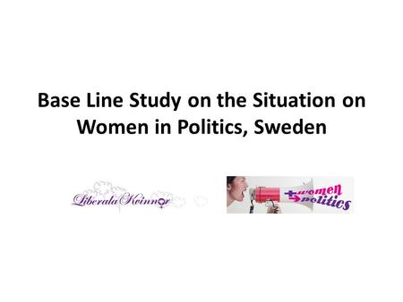 Base Line Study on the Situation on Women in Politics, Sweden.