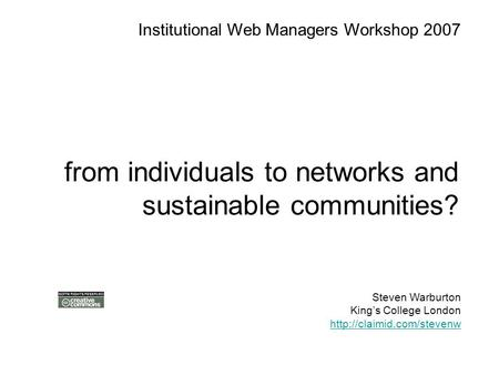 From individuals to networks and sustainable communities? Steven Warburton King's College London  Institutional Web Managers.