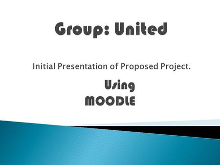 Group: United Initial Presentation of Proposed Project.