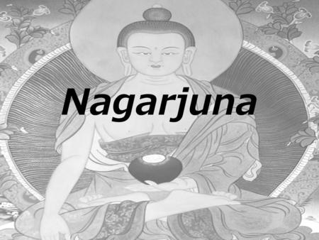 Nagarjuna. 1Born a Brahmin in southern India, he lived between 150-250 C.E. 2 Converting to 'Buddhism' he became a monk philosopher and left behind many.