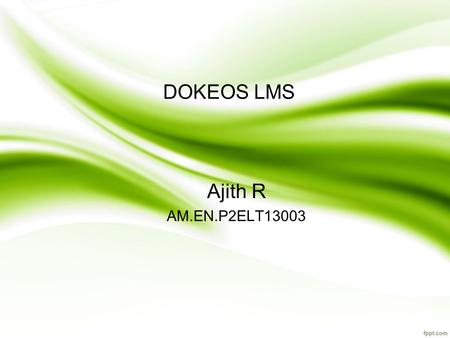 DOKEOS LMS Ajith R AM.EN.P2ELT13003. DOKEOS LMS Overview Dokeos is a open source learning management system built on PHP. It originates from France, and.