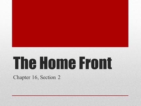 The Home Front Chapter 16, Section 2.