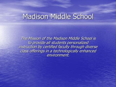 Madison Middle School The Mission of the Madison Middle School is to provide all students personalized instruction by certified faculty through diverse.