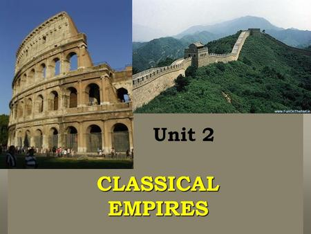 Unit 2 CLASSICAL EMPIRES. Warm-Up: Spiral pg. 5 Classical Empires What is an Empire? To control several territories, countries, or city-states under one.