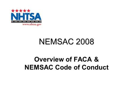 NEMSAC 2008 Overview of FACA & NEMSAC Code of Conduct.
