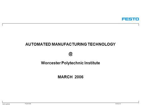 Abteilung/Name Projektname09.09.20151 AUTOMATED MANUFACTURING Worcester Polytechnic Institute MARCH 2006.