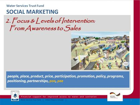 Water Services Trust Fund SOCIAL MARKETING 2. Focus & Levels of Intervention: From Awareness to Sales From Awareness to Sales 1 people, place, product,