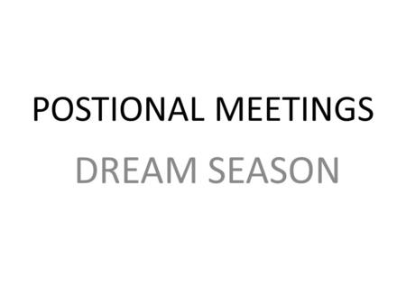 POSTIONAL MEETINGS DREAM SEASON. MY Vision For Each Position Forwards who are the Margin of Victory Dangerous OSMD's who impact the game ACM who is the.