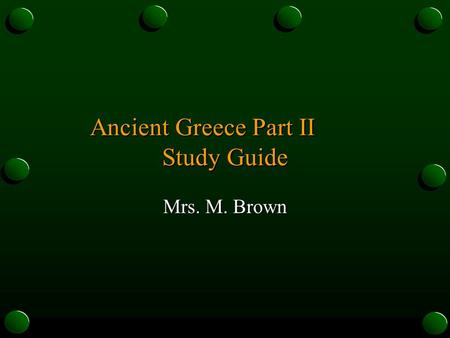 Ancient Greece Part II Study Guide Mrs. M. Brown.