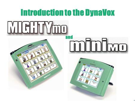 Introduction to the DynaVox and The following topics will be covered in this training Hardware Overview Device Battery Software Overview Page Sets Title.
