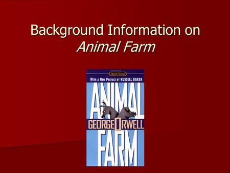 Background Information on Animal Farm. George Orwell (1903-1950) Pen name of Eric Blair Pen name of Eric Blair Grew up in British India Grew up in British.