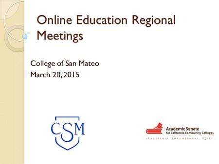 Online Education Regional Meetings College of San Mateo March 20, 2015.