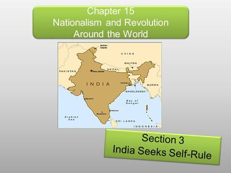 Chapter 15 Nationalism and Revolution Around the World Section 3 India Seeks Self-Rule Section 3 India Seeks Self-Rule.