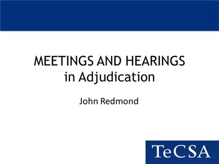MEETINGS AND HEARINGS in Adjudication John Redmond.
