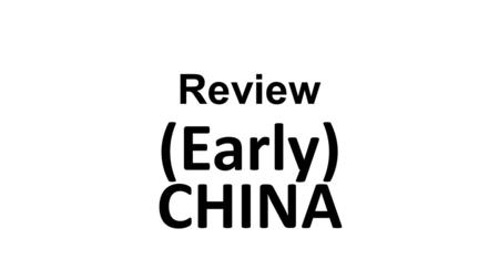 Review (Early) CHINA.