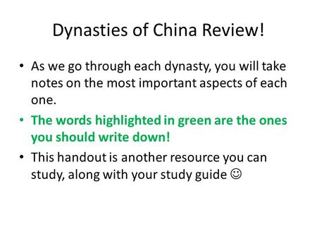 Dynasties of China Review! As we go through each dynasty, you will take notes on the most important aspects of each one. The words highlighted in green.