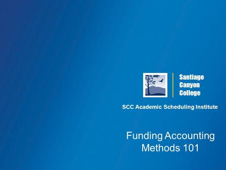 Santiago Canyon College SCC Academic Scheduling Institute Funding Accounting Methods 101.