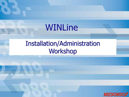 WINLine Installation/Administration Workshop. Agenda Installation WINLine in one-seat/network Installation types (Client/Server, Central/Terminal Server)