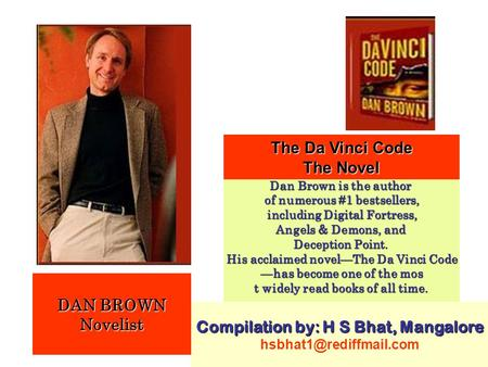 DAN BROWN Novelist The Da Vinci Code The Novel Dan Brown is the author of numerous #1 bestsellers, including Digital Fortress, including Digital Fortress,
