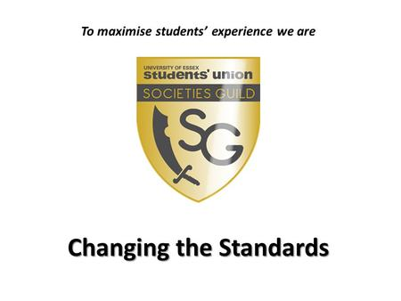 To maximise students' experience we are Changing the Standards.