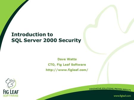 Introduction to SQL Server 2000 Security Dave Watts CTO, Fig Leaf Software