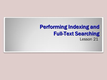 Performing Indexing and Full-Text Searching Lesson 21.