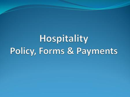 Hospitality Payment or Reimbursement of Expenses Source: CSU Policy Number 1301.00 Revised: December 15, 2011