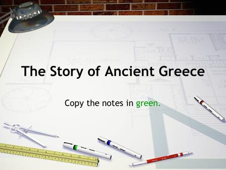 The Story of Ancient Greece Copy the notes in green.