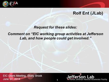 "1 EIC Users Meeting, Stony Brook June 27, 2014 Request for these slides: Comment on ""EIC working group activities at Jefferson Lab, and how people could."
