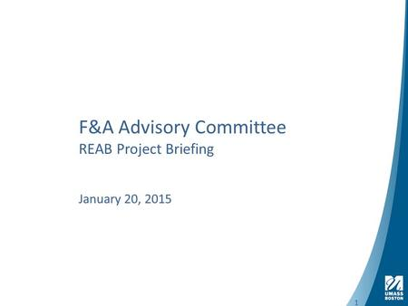 1 F&A Advisory Committee REAB Project Briefing January 20, 2015 1.